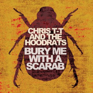 Bury Me With A Scarab by Chris T-T & The Hoodrats